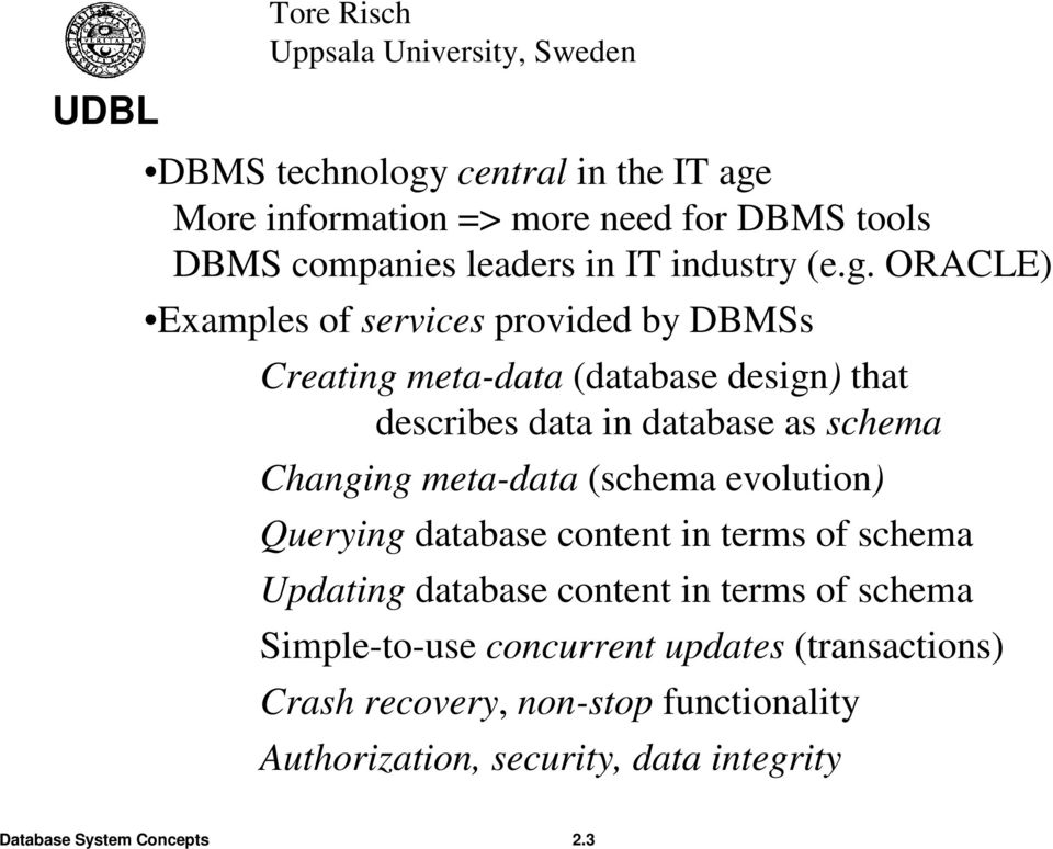 ORACLE) Examples of services provided by DBMSs Creating meta-data (database design) that describes data in database as schema Changing