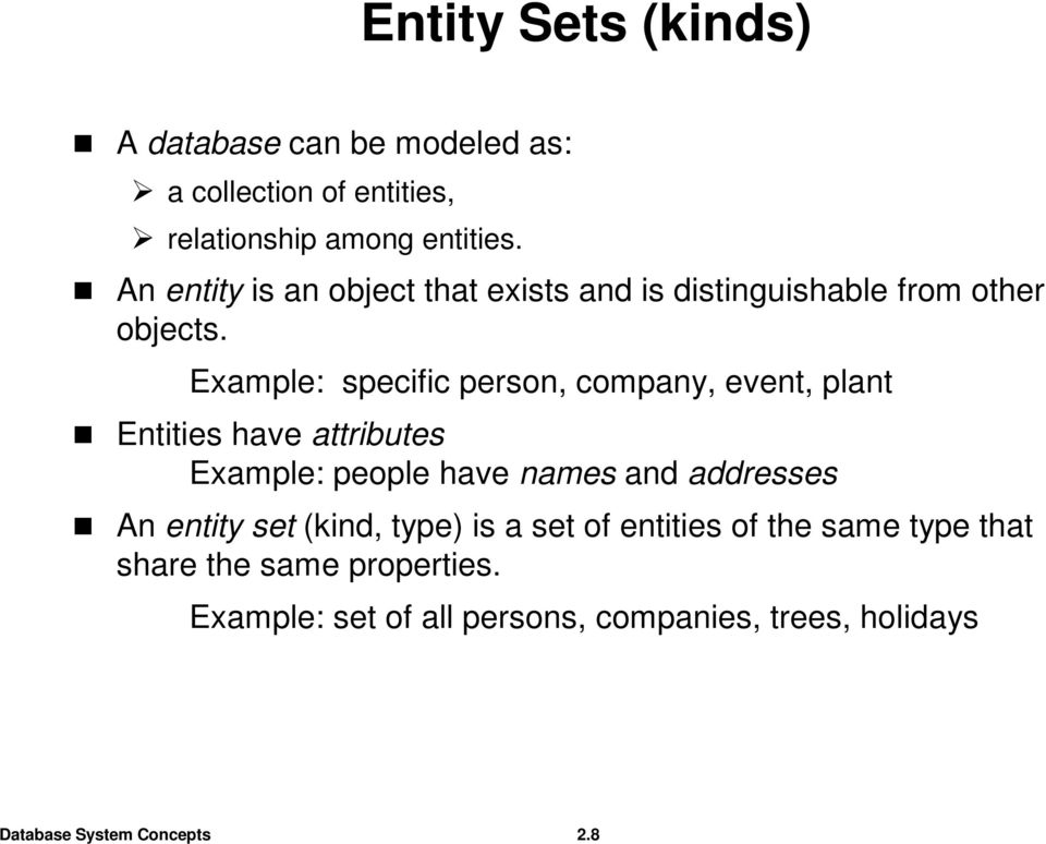 Example: specific person, company, event, plant Entities have attributes Example: people have names and addresses