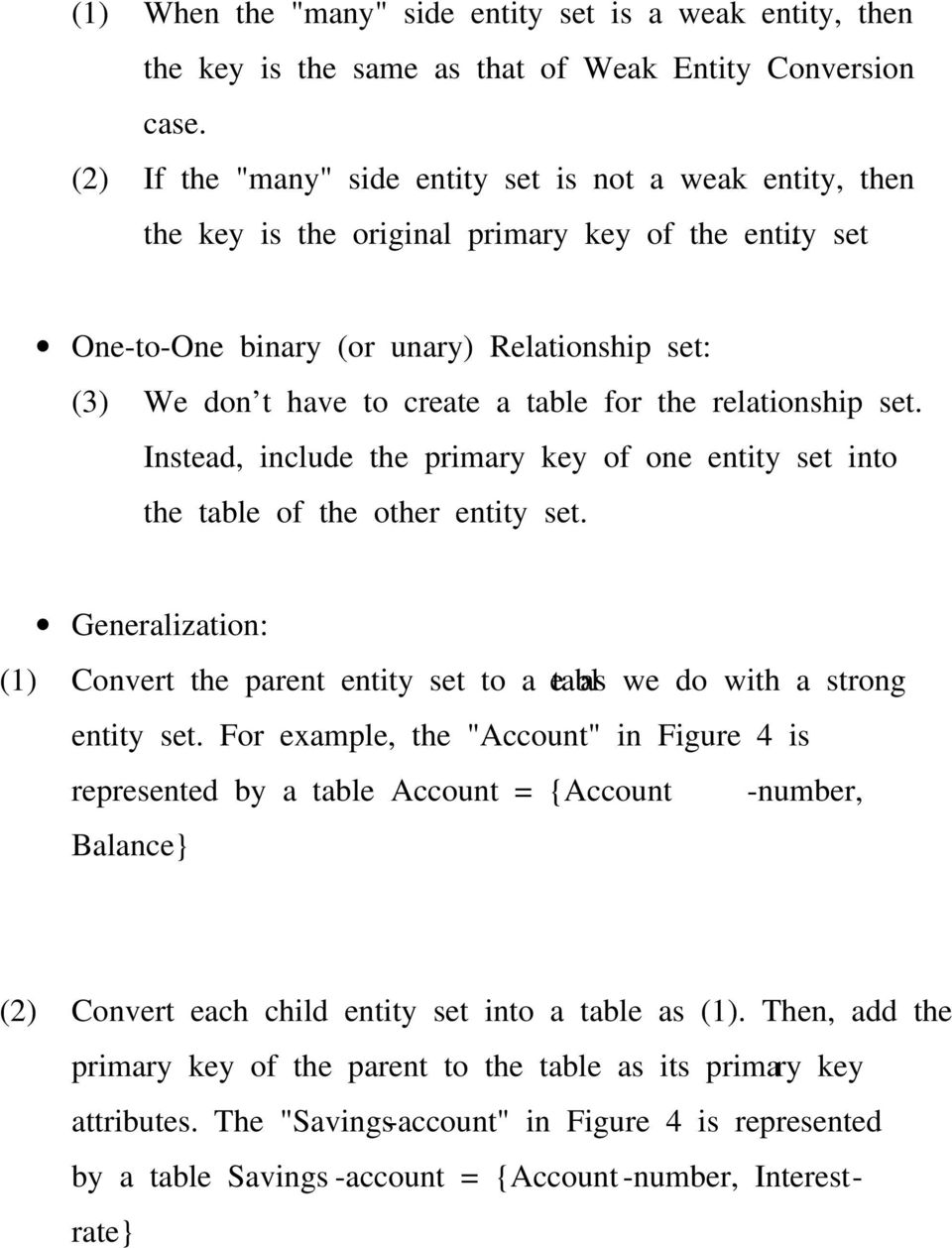 One-to-One binary (or unary) Relationship set: (3) We don t have to create a table for the relationship set. Instead, include the primary key of one entity set into the table of the other entity set.