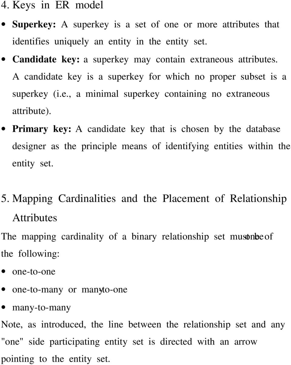 Primary key: A candidate key that is chosen by the database designer as the principle means of identifying entities within the entity set. 5.