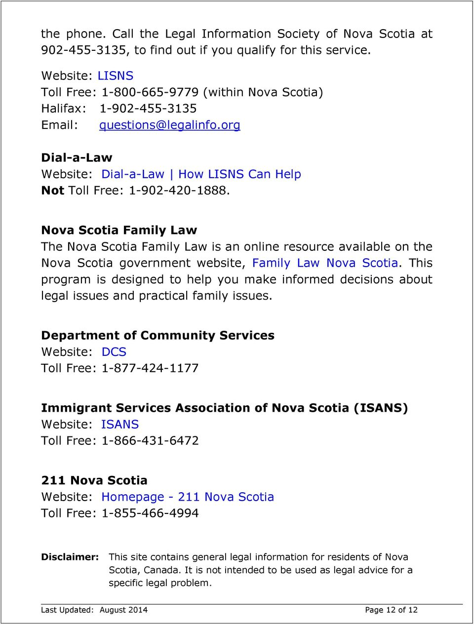 Nova Scotia Family Law The Nova Scotia Family Law is an online resource available on the Nova Scotia government website, Family Law Nova Scotia.
