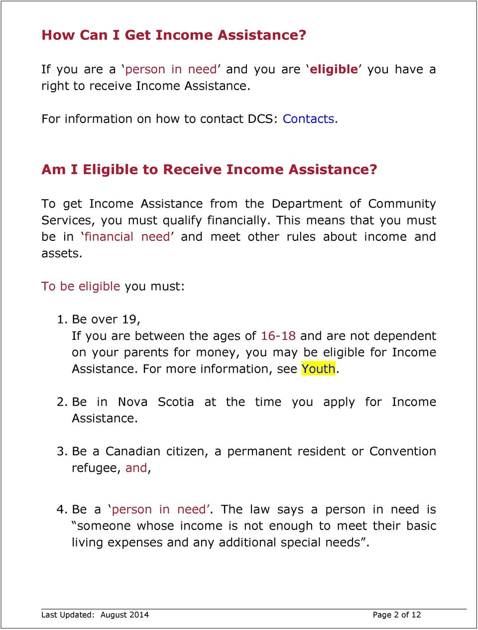This means that you must be in financial need and meet other rules about income and assets. To be eligible you must: 1.