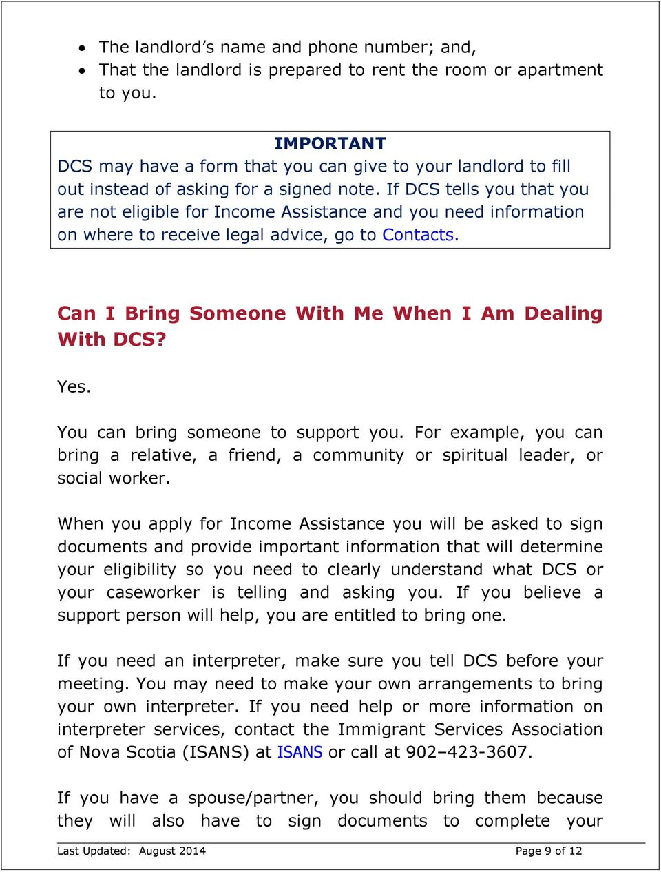 If DCS tells you that you are not eligible for Income Assistance and you need information on where to receive legal advice, go to Contacts. Can I Bring Someone With Me When I Am Dealing With DCS? Yes.