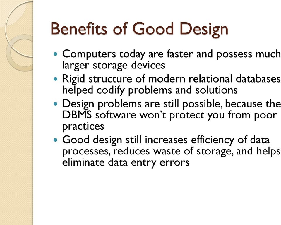 still possible, because the DBMS software won t protect you from poor practices Good design still