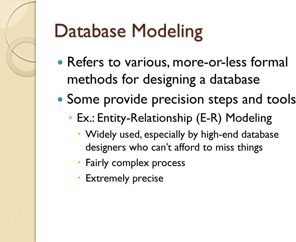 : Entity-Relationship (E-R) Modeling Widely used, especially by high-end