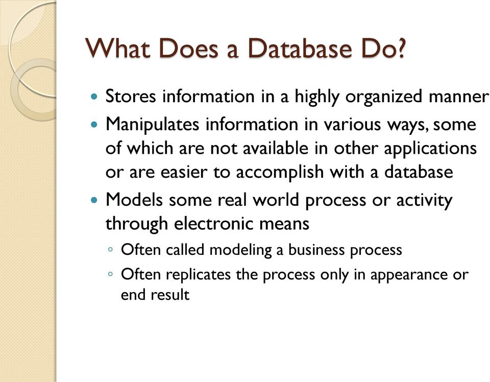 of which are not available in other applications or are easier to accomplish with a database