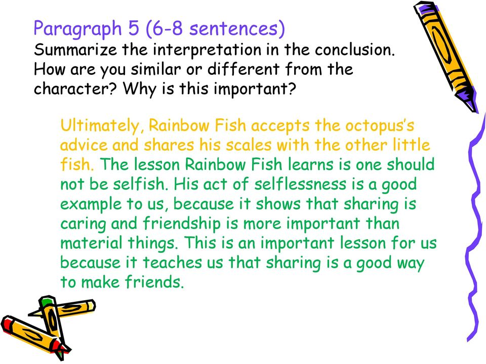 The lesson Rainbow Fish learns is one should not be selfish.