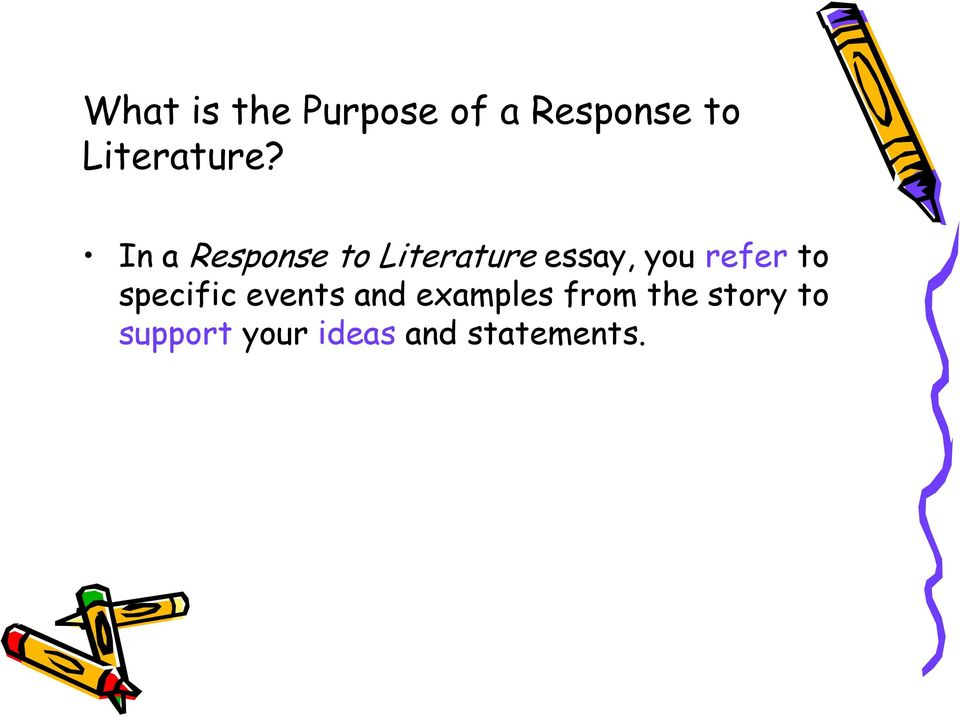 In a Response to Literature essay, you refer