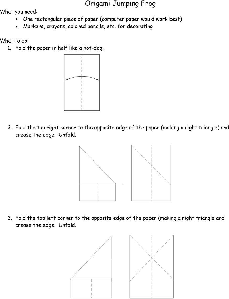 Fold the top right corner to the opposite edge of the paper (making a right triangle) and crease the edge.