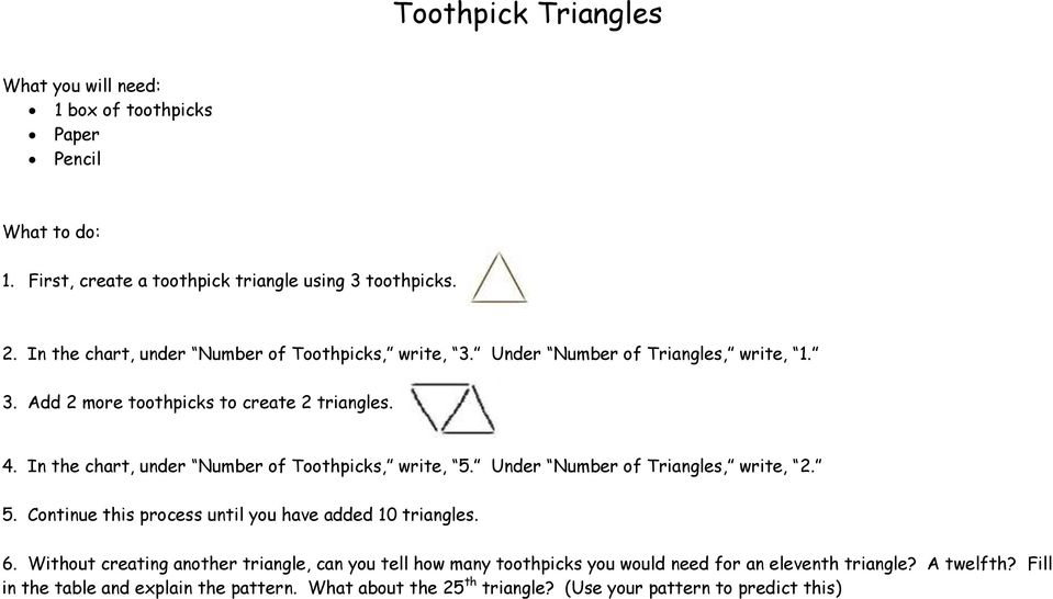 In the chart, under Number of Toothpicks, write, 5. Under Number of Triangles, write, 2. 5. Continue this process until you have added 10 triangles. 6.