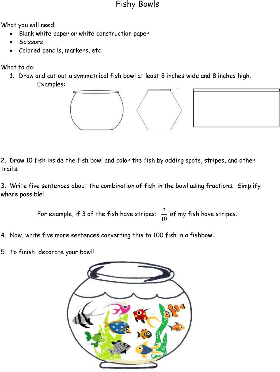 Draw 10 fish inside the fish bowl and color the fish by adding spots, stripes, and other traits. 3.