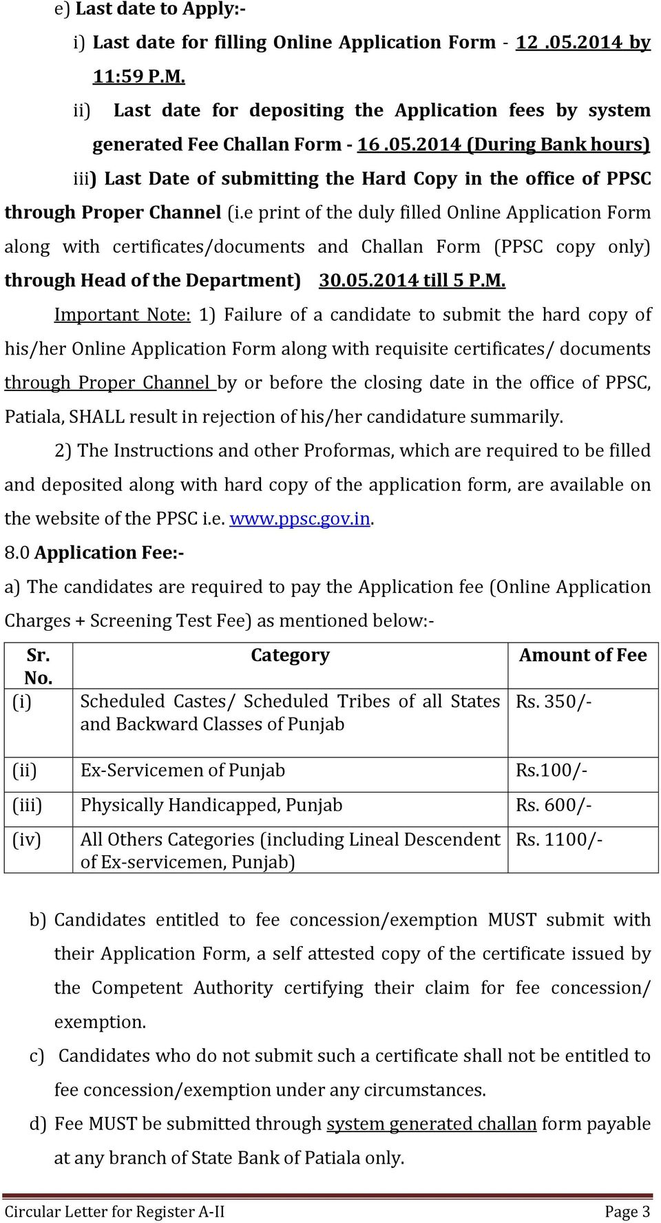 Important Note: 1) Failure of a candidate to submit the hard copy of his/her Online Application Form along with requisite certificates/ documents through Proper Channel by or before the closing date