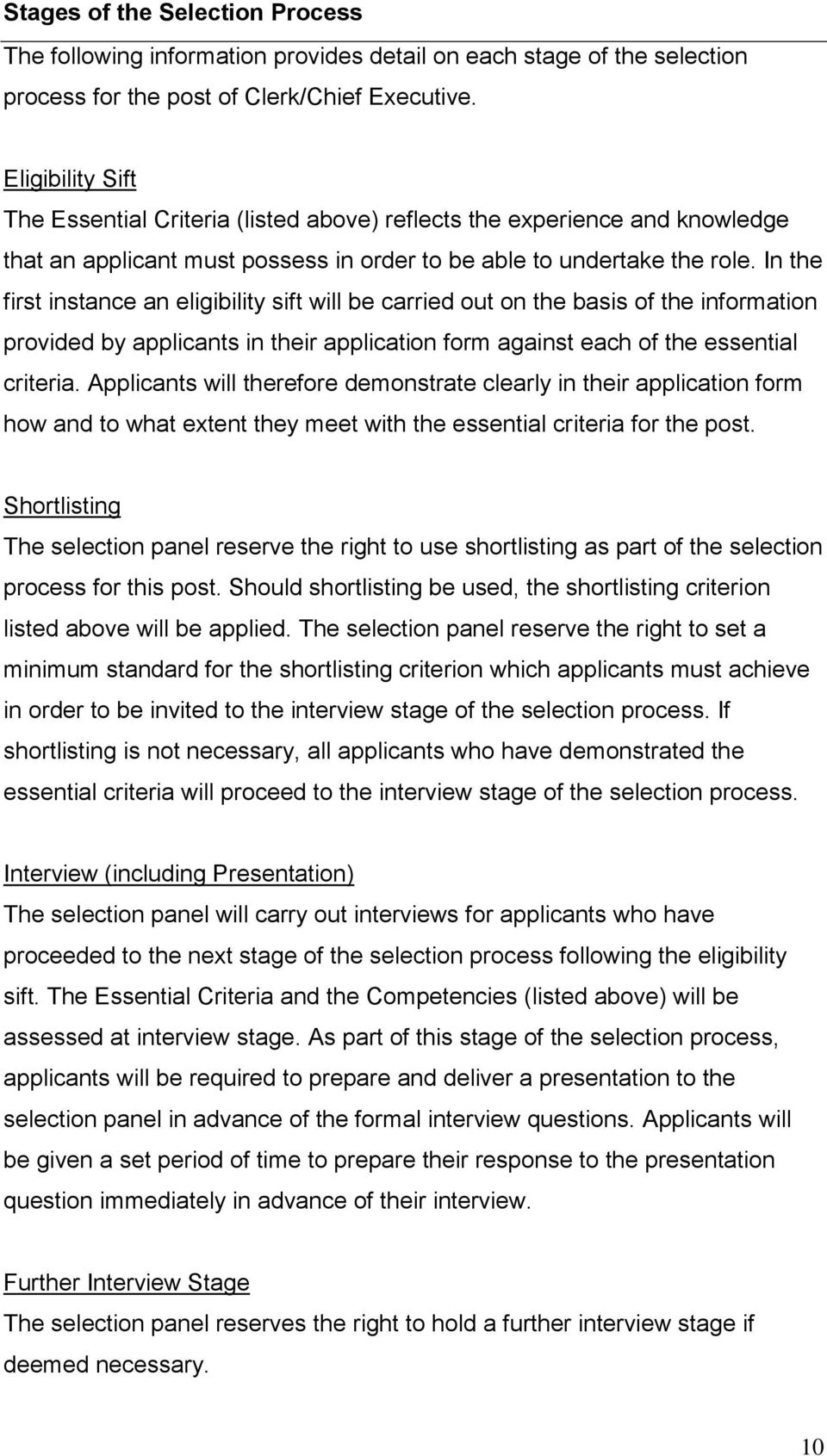 In the first instance an eligibility sift will be carried out on the basis of the information provided by applicants in their application form against each of the essential criteria.