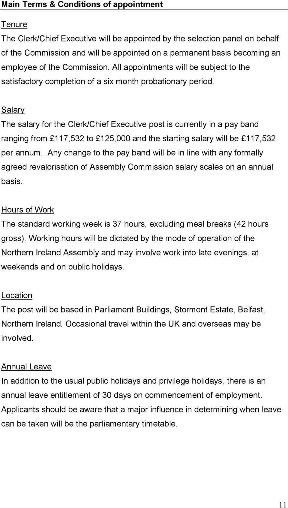 Salary The salary for the Clerk/Chief Executive post is currently in a pay band ranging from 117,532 to 125,000 and the starting salary will be 117,532 per annum.