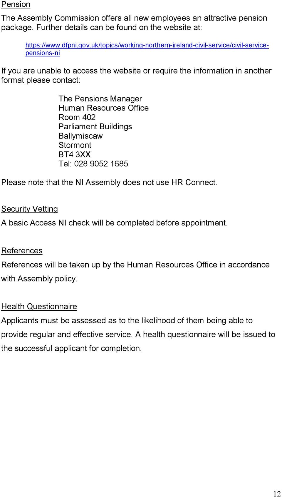 Human Resources Office Room 402 Parliament Buildings Ballymiscaw Stormont BT4 3XX Tel: 028 9052 1685 Please note that the NI Assembly does not use HR Connect.