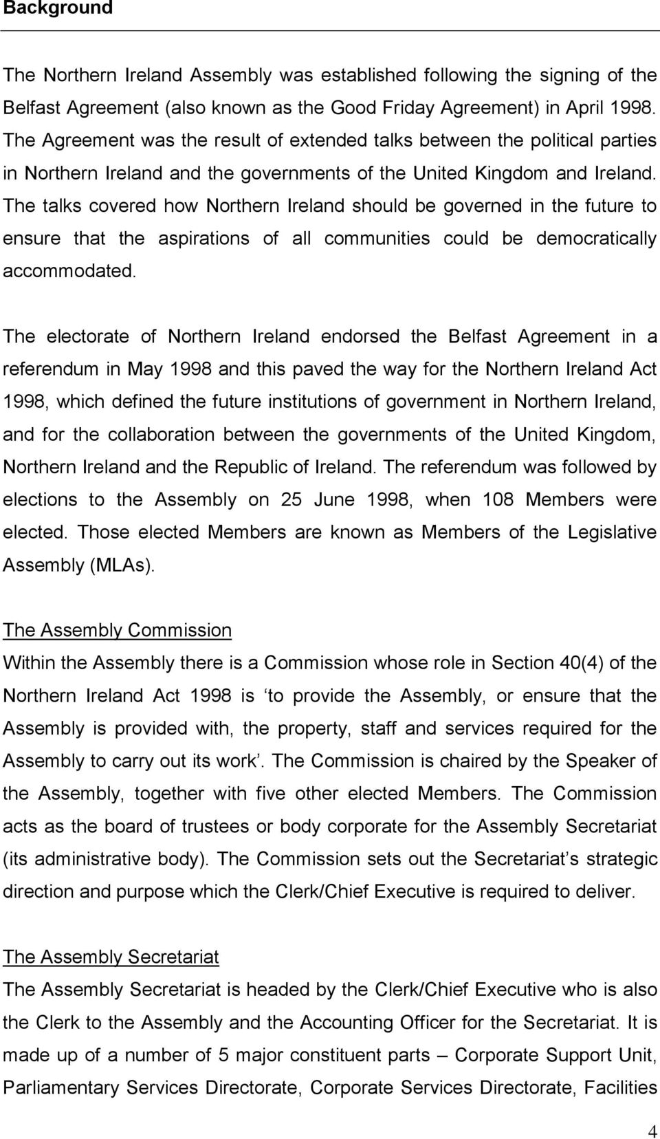 The talks covered how Northern Ireland should be governed in the future to ensure that the aspirations of all communities could be democratically accommodated.