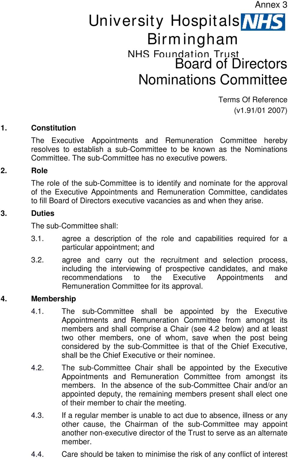 The role of the sub-committee is to identify and nominate for the approval of the Executive Appointments and Remuneration Committee, candidates to fill Board of Directors executive vacancies as and