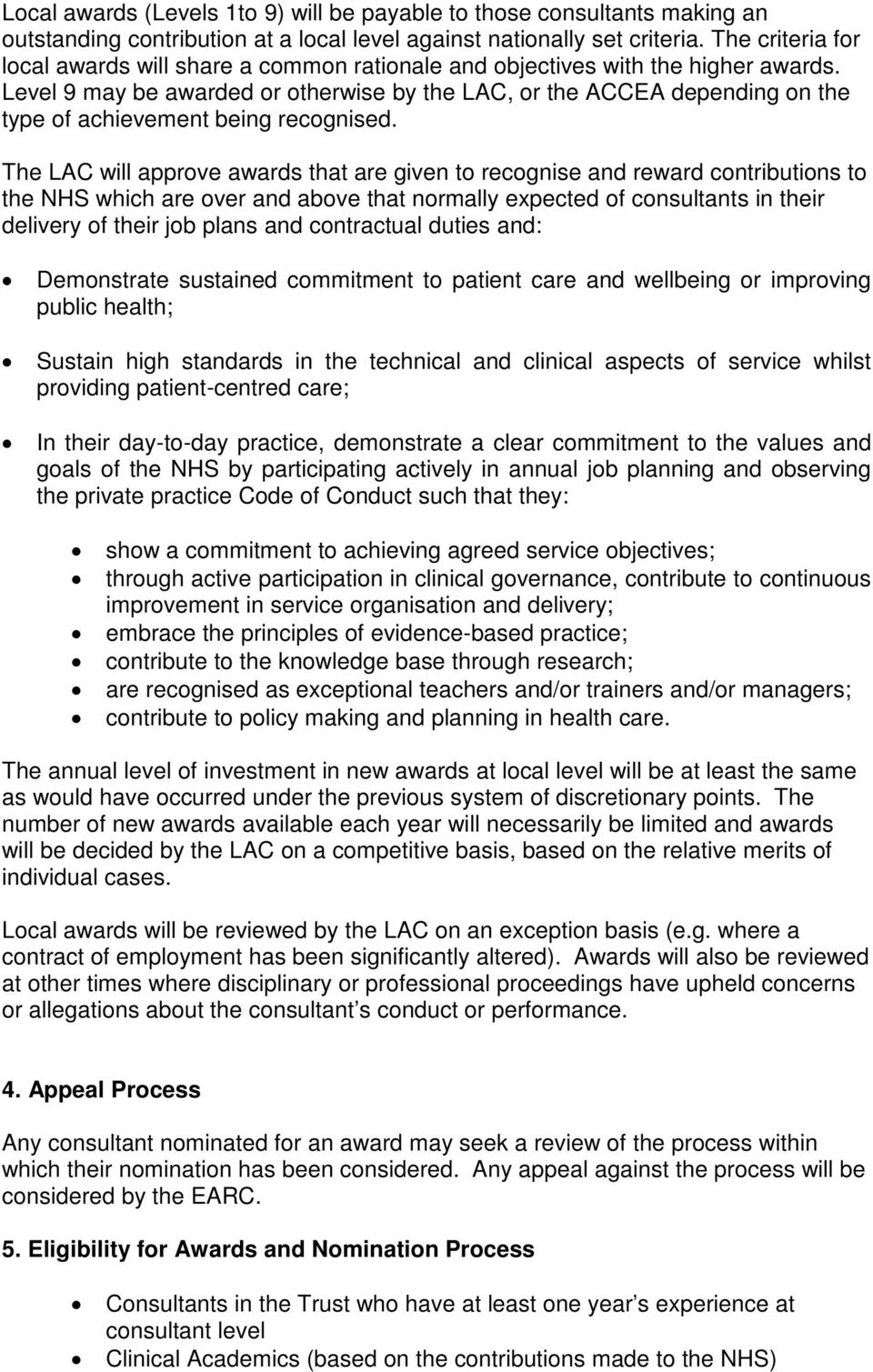 Level 9 may be awarded or otherwise by the LAC, or the ACCEA depending on the type of achievement being recognised.