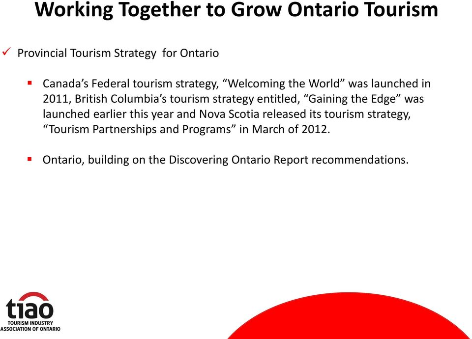 entitled, Gaining the Edge was launched earlier this year and Nova Scotia released its tourism strategy,