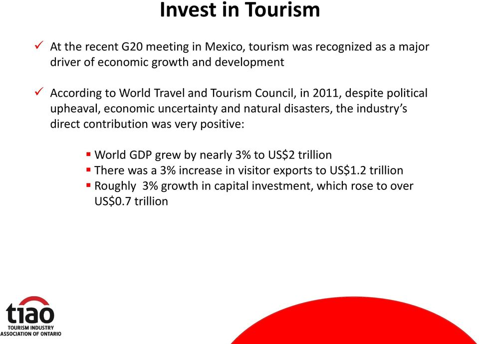 natural disasters, the industry s direct contribution was very positive: World GDP grew by nearly 3% to US$2 trillion There
