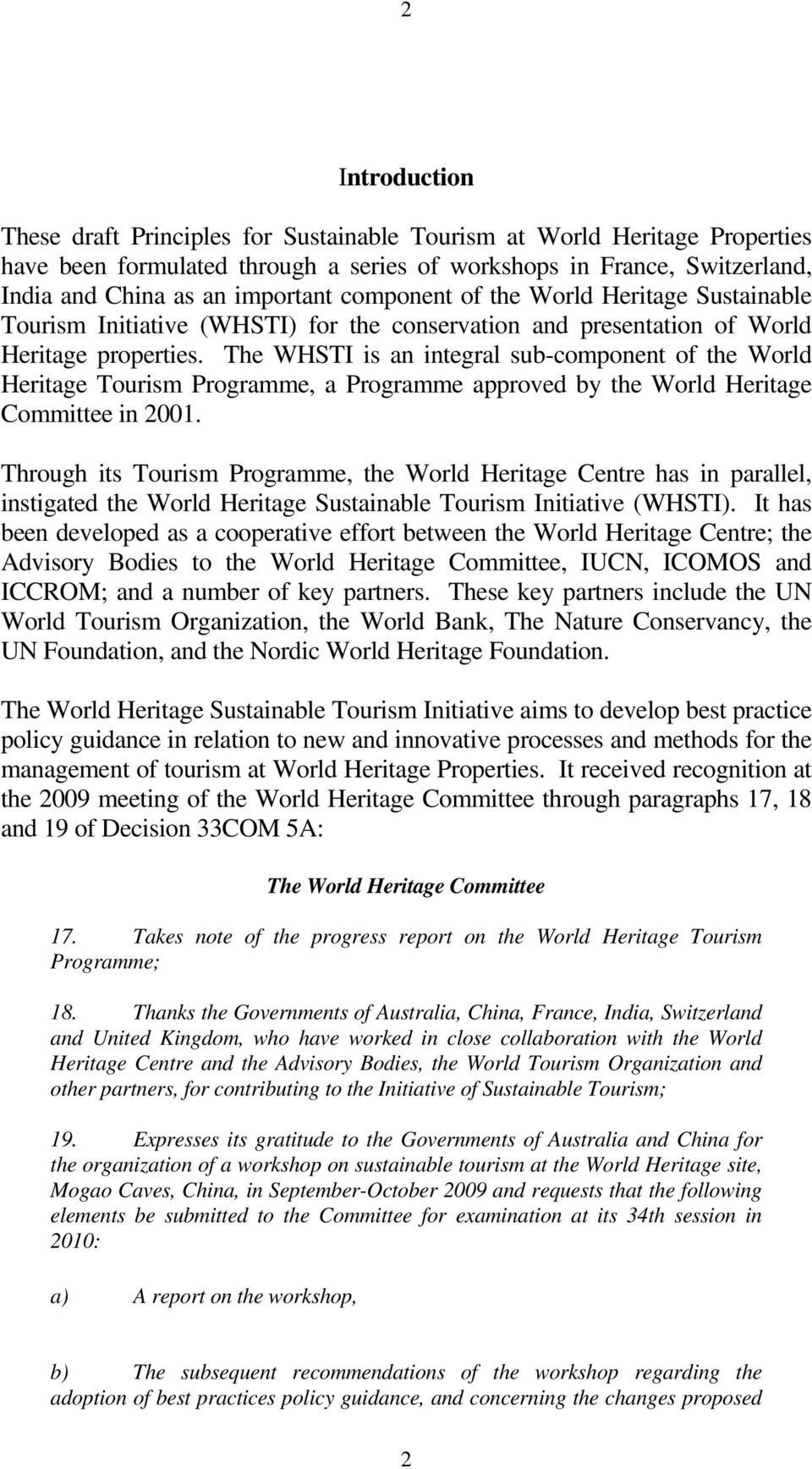 The WHSTI is an integral sub-component of the World Heritage Tourism Programme, a Programme approved by the World Heritage Committee in 2001.