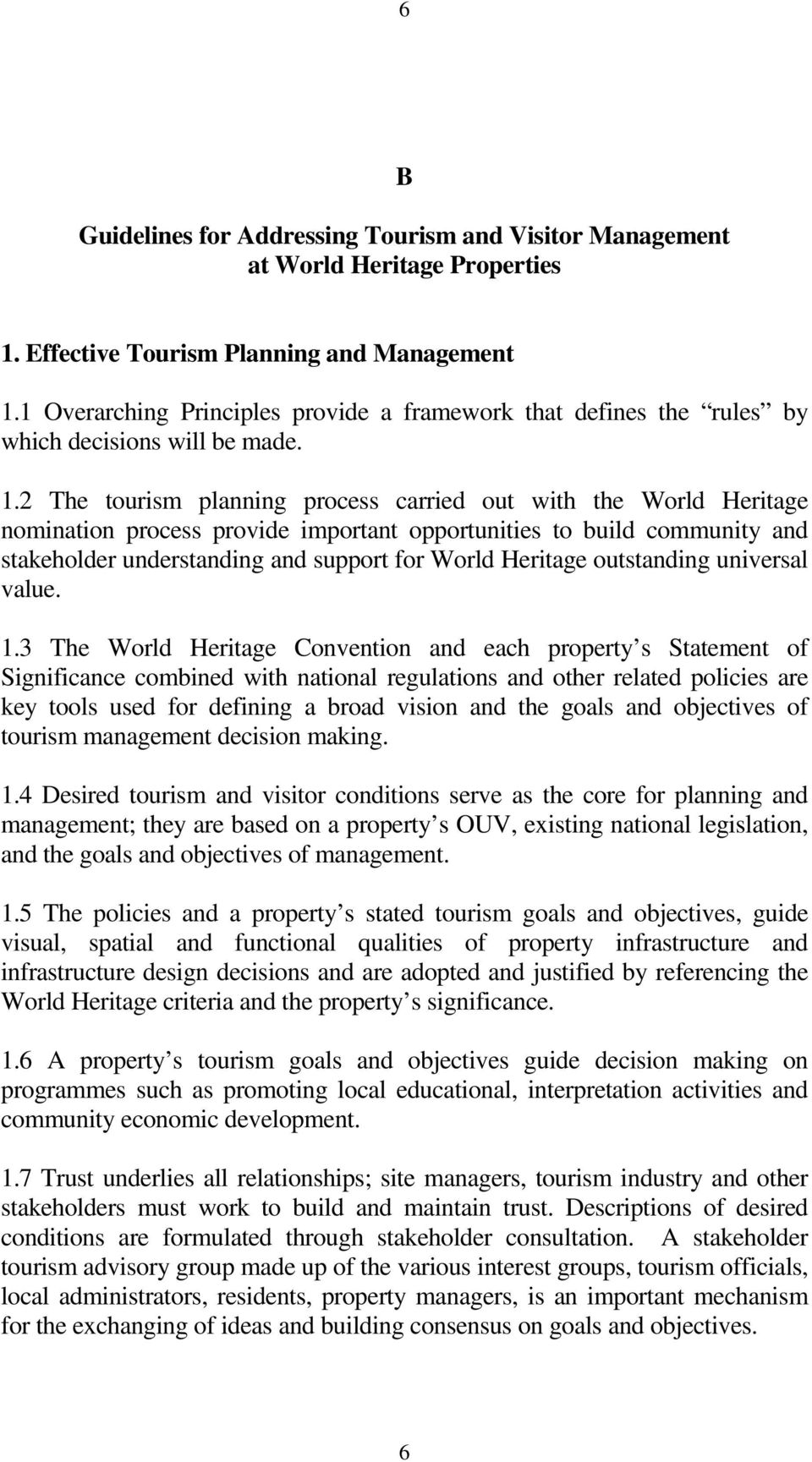 2 The tourism planning process carried out with the World Heritage nomination process provide important opportunities to build community and stakeholder understanding and support for World Heritage