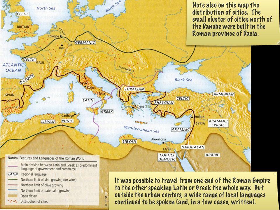 It was possible to travel from one end of the Roman Empire to the other speaking Latin or