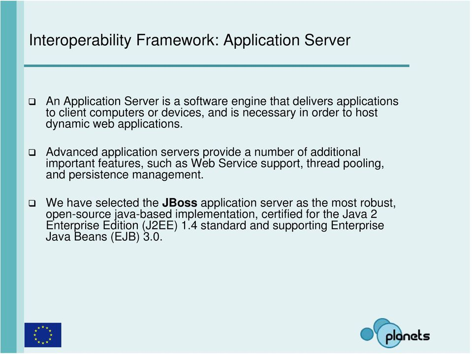 Advanced application servers provide a number of additional important features, such as Web Service support, thread pooling, and persistence