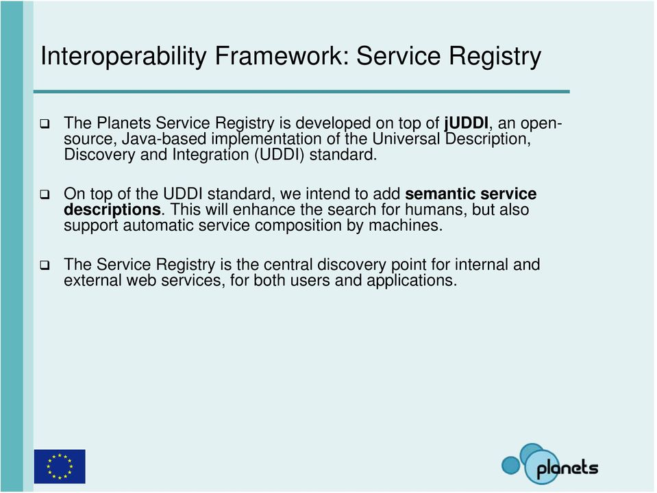 On top of the UDDI standard, we intend to add semantic service descriptions.