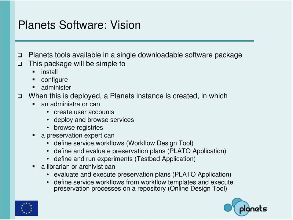 service workflows (Workflow Design Tool) define and evaluate preservation plans (PLATO Application) define and run experiments (Testbed Application) a librarian or