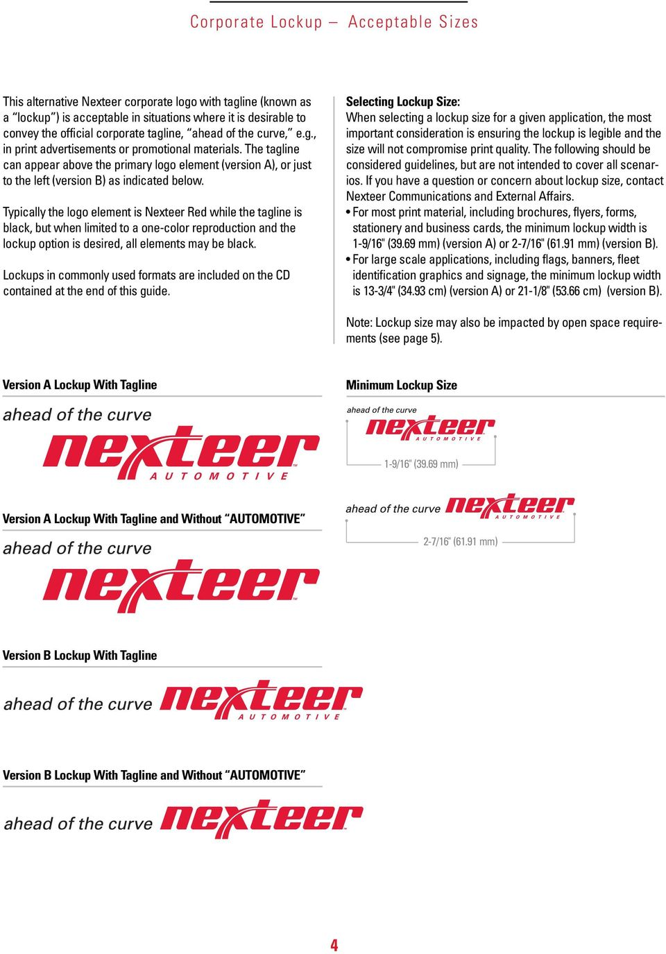 Typically the logo element is Nexteer Red while the tagline is black, but when limited to a one-color reproduction and the lockup option is desired, all elements may be black.