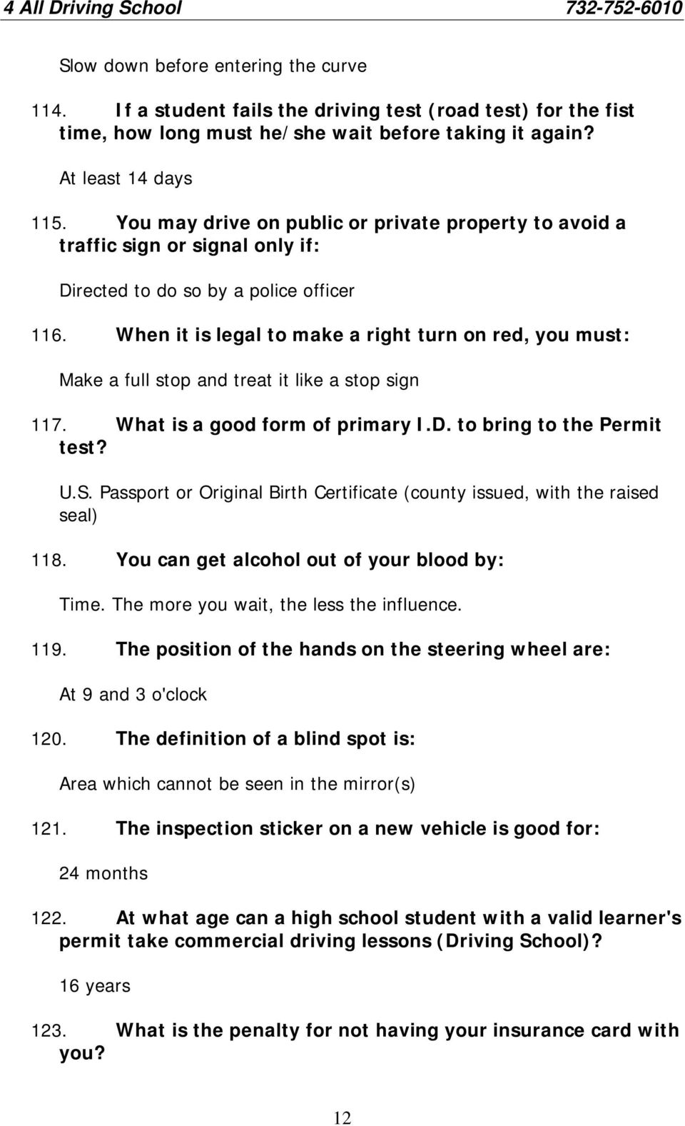 When it is legal to make a right turn on red, you must: Make a full stop and treat it like a stop sign 117. What is a good form of primary I.D. to bring to the Permit test? U.S.