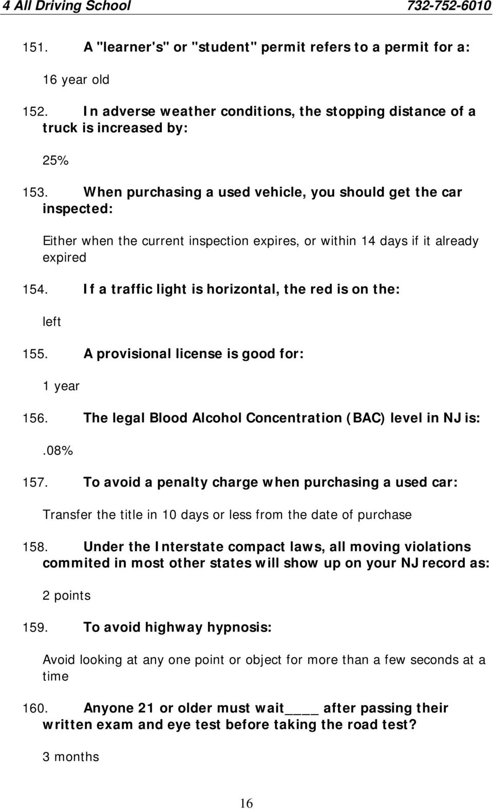 If a traffic light is horizontal, the red is on the: left 155. A provisional license is good for: 1 year 156. The legal Blood Alcohol Concentration (BAC) level in NJ is:.08% 157.