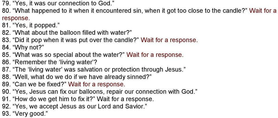 Wait for a response. 86. Remember the living water? 87. The living water was salvation or protection through Jesus. 88. Well, what do we do if we have already sinned? 89.