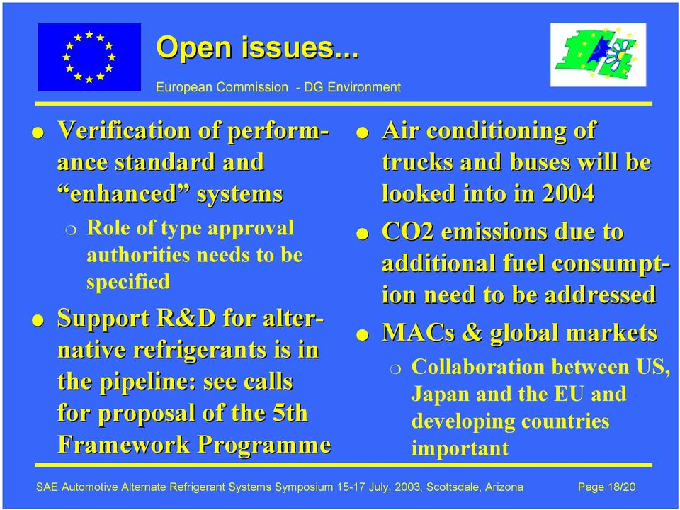 native refrigerants is in the pipeline: see calls for proposal of the 5th Framework Programme Air conditioning of trucks and buses will be looked