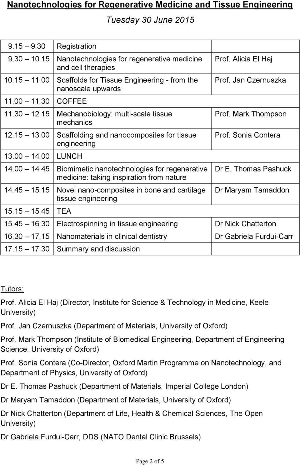 45 Biomimetic nanotechnologies for regenerative medicine: taking inspiration from nature 14.45 15.15 Novel nano-composites in bone and cartilage tissue engineering 15.15 15.45 TEA Prof.