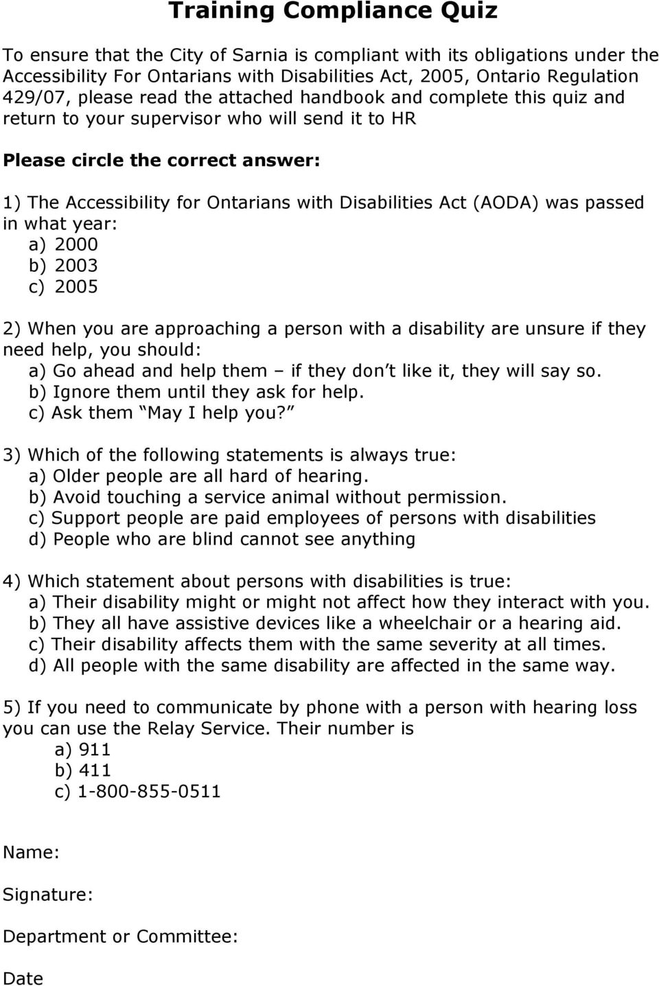 passed in what year: a) 2000 b) 2003 c) 2005 2) When you are approaching a person with a disability are unsure if they need help, you should: a) Go ahead and help them if they don t like it, they