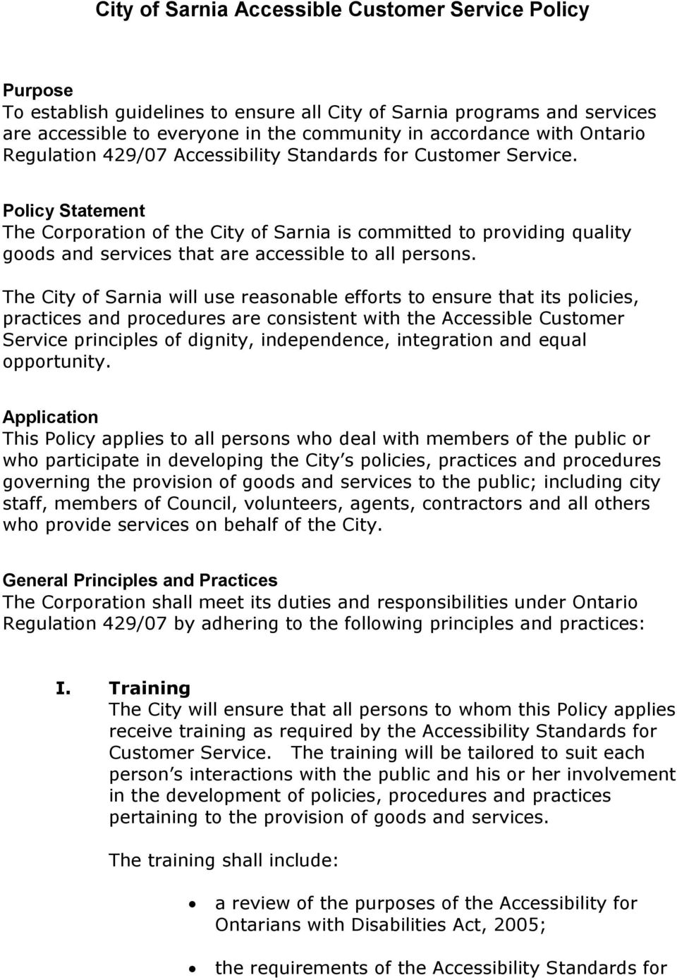 Policy Statement The Corporation of the City of Sarnia is committed to providing quality goods and services that are accessible to all persons.