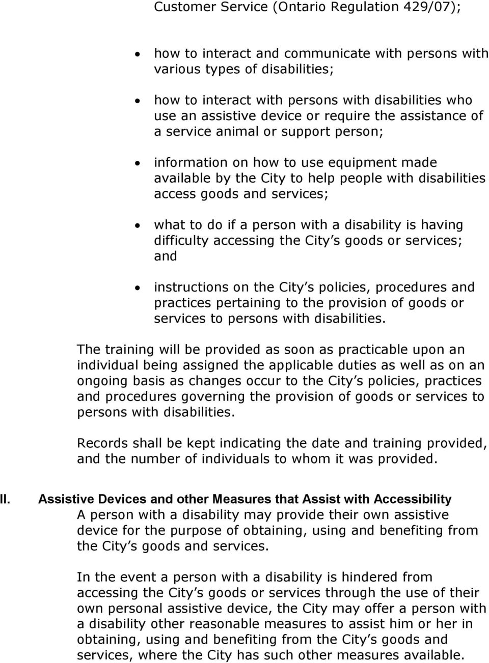 to do if a person with a disability is having difficulty accessing the City s goods or services; and instructions on the City s policies, procedures and practices pertaining to the provision of goods