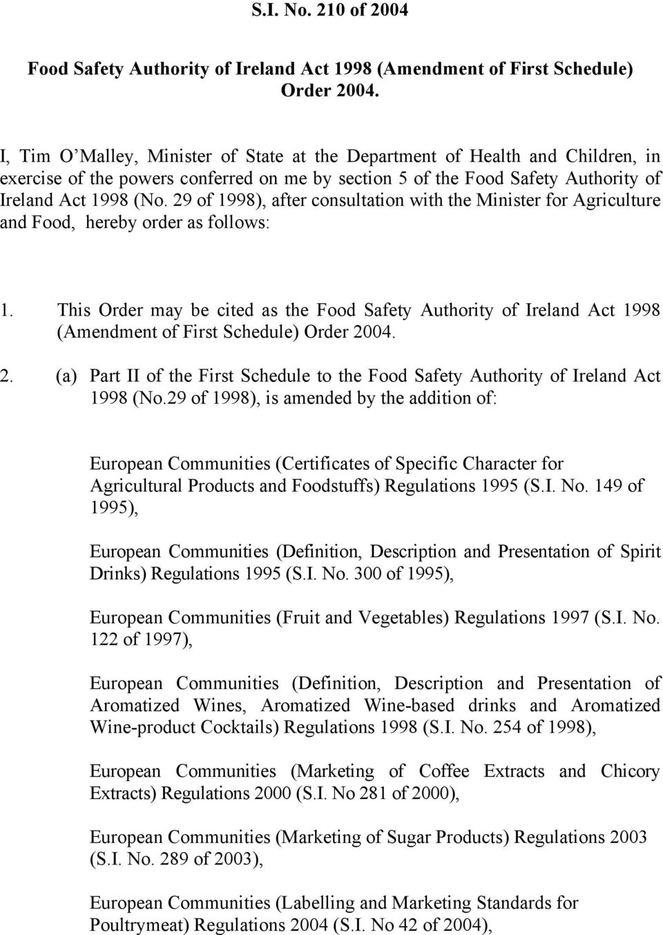 29 of 1998), after consultation with the Minister for Agriculture and Food, hereby order as follows: 1.