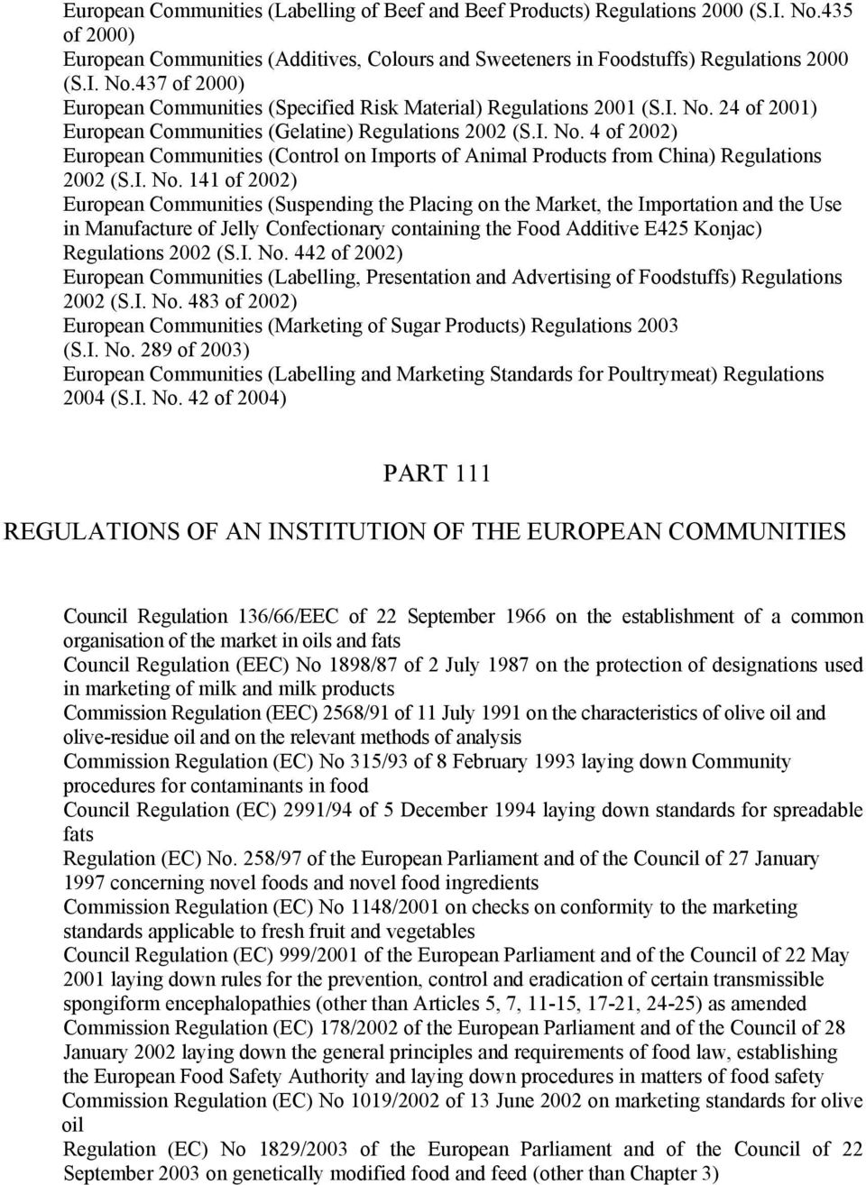 24 of 2001) European Communities (Gelatine) Regulations 2002 (S. 4 of 2002) European Communities (Control on Imports of Animal Products from China) Regulations 2002 (S.