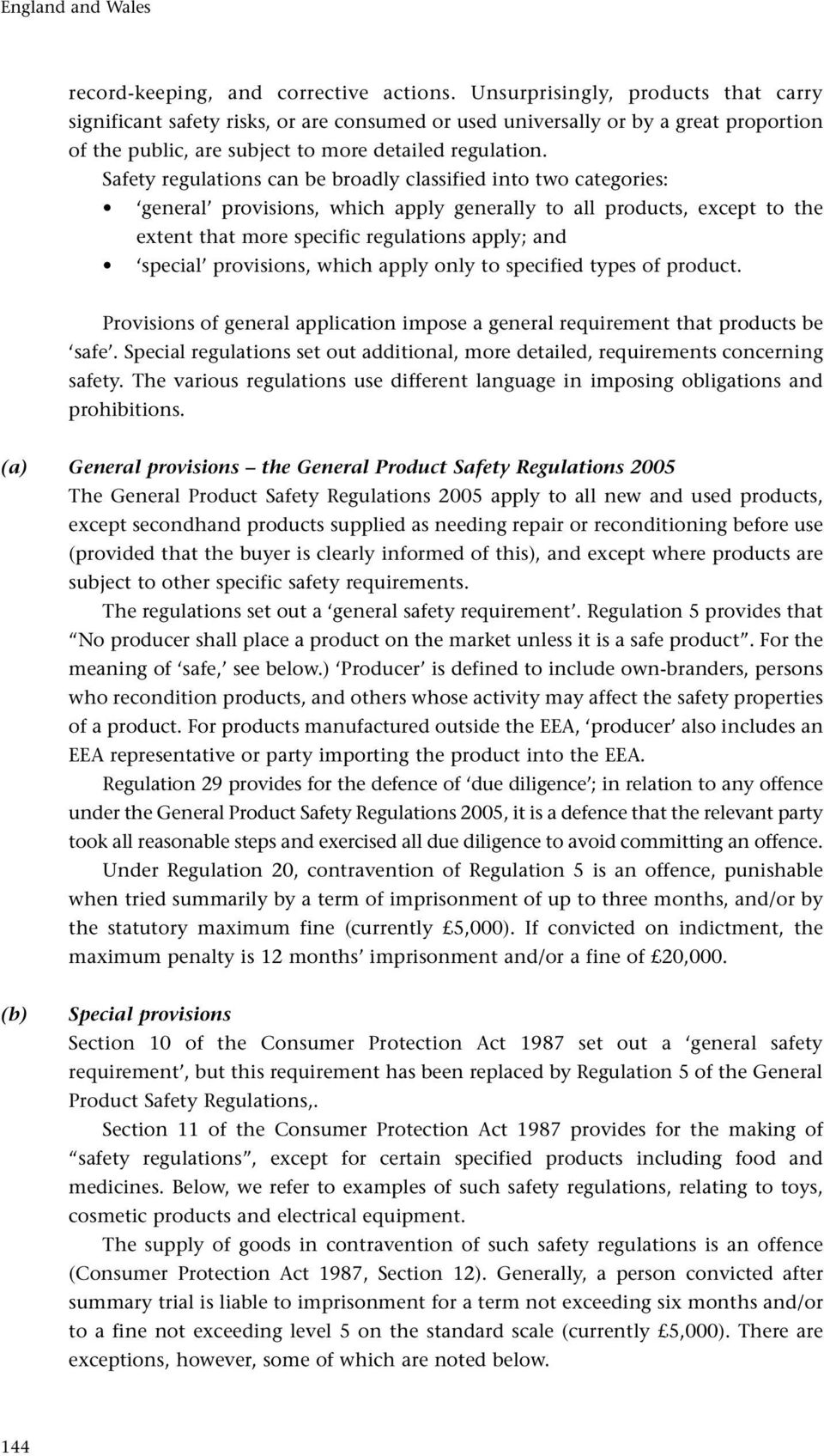 Safety regulations can be broadly classified into two categories: general provisions, which apply generally to all products, except to the extent that more specific regulations apply; and special