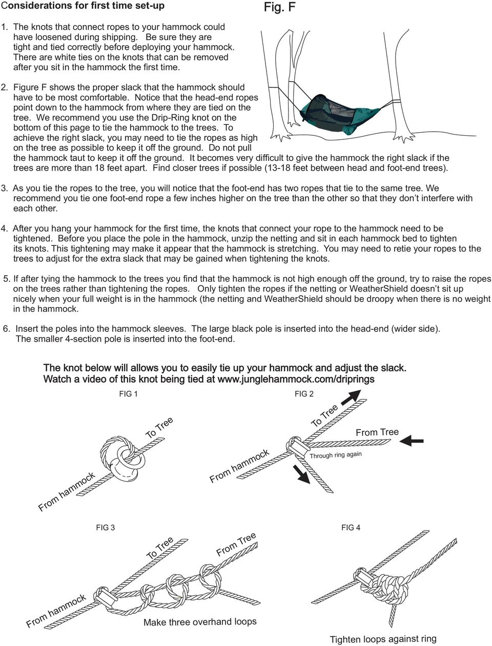 Notice that the head-end ropes point down to the hammock from where they are tied on the tree. We recommend you use the Drip-Ring knot on the bottom of this page to tie the hammock to the trees.