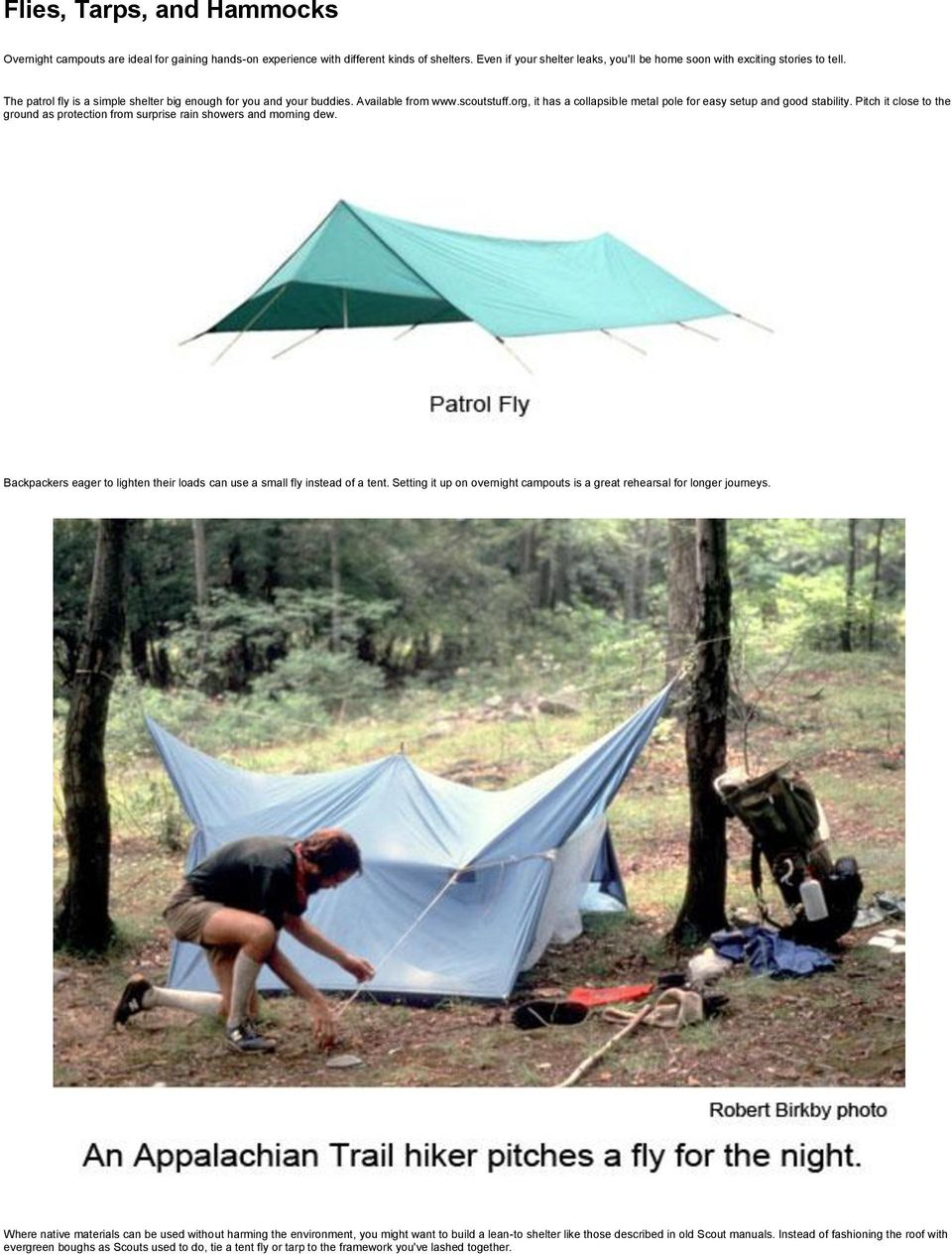 Pitch it close to the ground as protection from surprise rain showers and morning dew. Backpackers eager to lighten their loads can use a small fly instead of a tent.