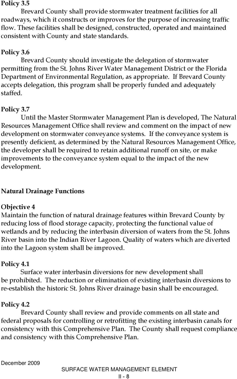 6 Brevard County should investigate the delegation of stormwater permitting from the St. Johns River Water Management District or the Florida Department of Environmental Regulation, as appropriate.