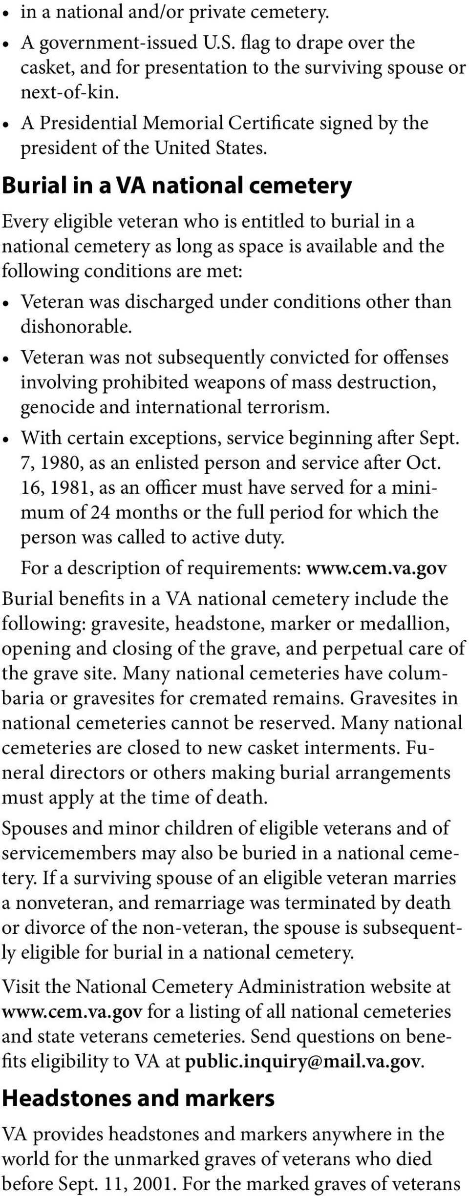 Burial in a VA national cemetery Every eligible veteran who is entitled to burial in a national cemetery as long as space is available and the following conditions are met: Veteran was discharged