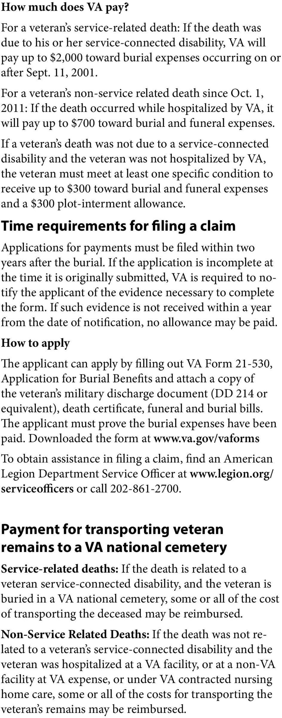 For a veteran s non-service related death since Oct. 1, 2011: If the death occurred while hospitalized by VA, it will pay up to $700 toward burial and funeral expenses.