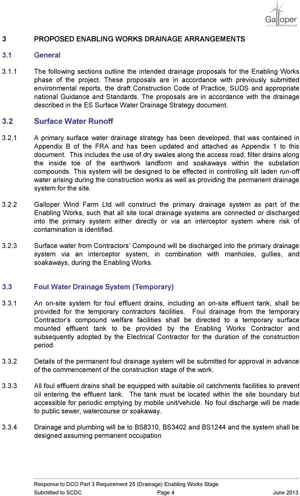 The proposals are in accordance with the drainage described in the ES Surface Water Drainage Strategy document. 3.2