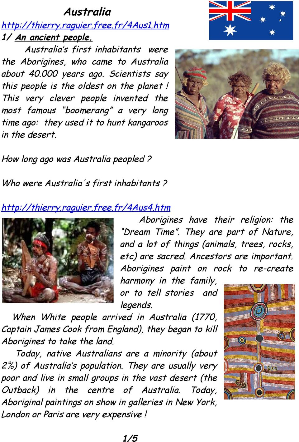 How long ago was Australia peopled? Who were Australia's first inhabitants? http://thierry.raguier.free.fr/4aus4.htm Aborigines have their religion: the Dream Time.