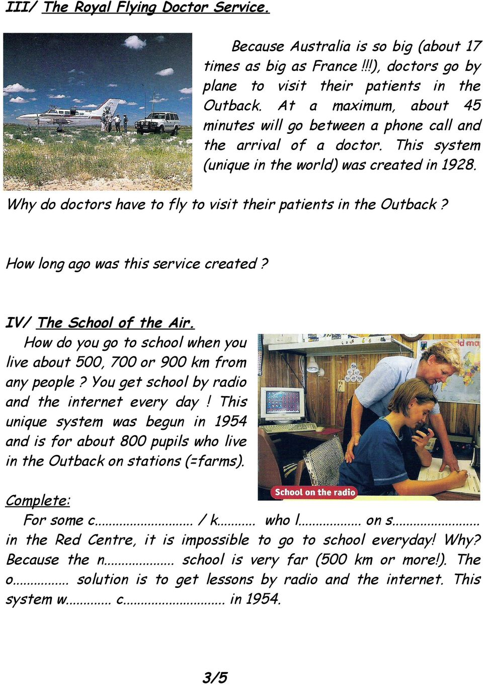 Why do doctors have to fly to visit their patients in the Outback? How long ago was this service created? IV/ The School of the Air.